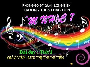 Bài giảng Âm nhạc Lớp 7 - Tiết 1: Học bài hát: Mái trường mến yêu - Năm học 2020-2021 - Lưu Thị Thu Huyền