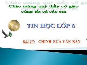 Bài giảng Tin học Lớp 6 - Bài 15: Chỉnh sửa văn bản - Năm học 2020-2021 - Nguyễn Hoàng Long