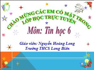 Bài giảng Tin học Lớp 6 - Bài 15: Chỉnh sửa văn bản (Tiết 1) - Năm học 2020-2021 - Nguyễn Hoàng Long