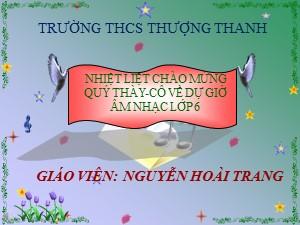 Bài giảng Âm nhạc Lớp 6 - Tiết 15: Ôn bài hát Đi cấy. TĐN số 3 - Năm học 2017-2018 - Nguyễn Hoài Trang