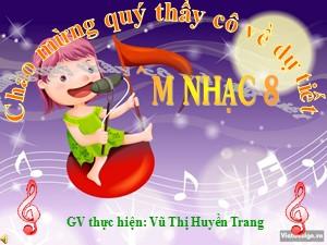 Bài giảng Âm nhạc Lớp 8 - Tiết 23: Học hát Nổi trống lên các bạn ơi - Vũ Thị Huyền Trang