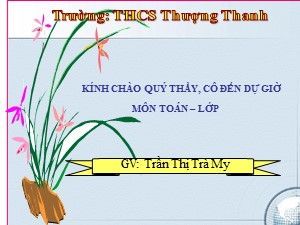 Bài giảng Đại số Lớp 9 - Tiết 15: Căn bậc ba - Năm học 2017-2018 - Trần Thị Trà My