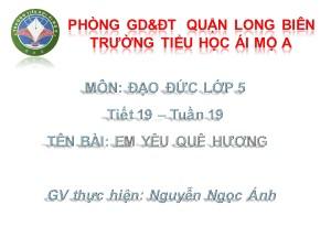 Bài giảng Đạo đức Lớp 5 - Tiết 19: Em yêu quê hương - Nguyễn Ngọc Ánh