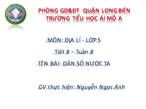 Bài giảng Địa lí Lớp 5 - Tiết 8: Dân số nước ta - Nguyễn Ngọc Ánh