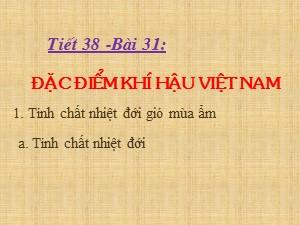 Bài giảng Địa lí Lớp 8 - Bài 31: Đặc điểm khí hậu Việt Nam - Năm học 2017-2018
