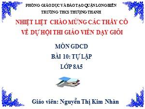 Bài giảng Giáo dục công dân Lớp 8 - Bài 10: Tự lập - Năm học 2017-2018 - Nguyễn Thị Kim Nhàn