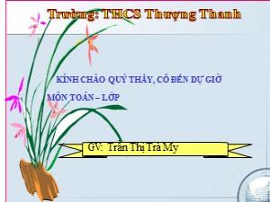 Bài giảng Hình học Lớp 8 - Tiết 22: Hình vuông - Năm học 2017-2018 - Trần Thị Trà My