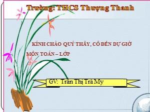 Bài giảng Hình học Lớp 8 - Tiết 3: Hình thang cân - Năm học 2017-2018 - Trần Thị Trà My