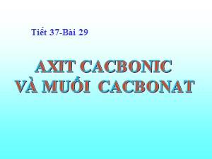 Bài giảng Hóa học Lớp 9 - Bài 29: Axit cacbonic và muối cacbonat - Năm học 2017-2018