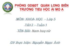 Bài giảng Khoa học Lớp 5 - Tiết 2: Nam hay nữ - Nguyễn Ngọc Ánh