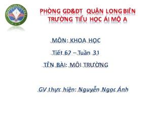 Bài giảng Khoa học Lớp 5 - Tiết 62: Môi trường - Nguyễn Ngọc Ánh
