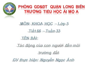 Bài giảng Khoa học Lớp 5 - Tiết 66: Tác động của con người đến môi trường đất - Nguyễn Ngọc Ánh