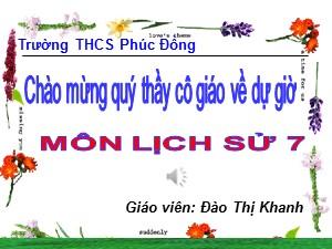 Bài giảng Lịch sử Lớp 7 - Bài 14: Ba lần kháng chiến chống quân xâm lược Mông-Nguyên - Đào Thị Khanh