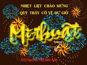 Bài giảng Mĩ thuật Lớp 7 - Bài 1: Chữ trang trí - Năm học 2017-2018 - Nguyễn Thị Hải Anh
