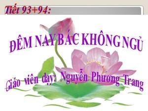 Bài giảng Ngữ văn Lớp 6 - Tiết 93+94: Văn bản Đêm nay Bác không ngủ - Năm học 2017-2018 - Nguyễn Phương Trang
