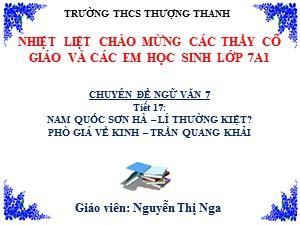 Bài giảng Ngữ văn Lớp 7 - Tiết 17: Văn bản Nam quốc Sơn Hà. Phò giá về kinh - Năm học 2017-2018 - Nguyễn Thị Nga