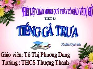 Bài giảng Ngữ văn Lớp 7 - Tiết 53: Văn bản Tiếng gà trưa - Tô Thị Phương Dung