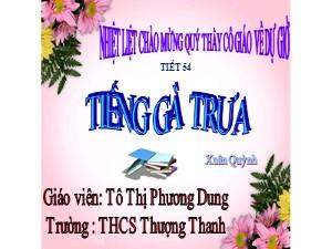 Bài giảng Ngữ văn Lớp 7 - Tiết 54: Văn bản Tiếng gà trưa (Tiếp theo) - Tô Thị Phương Dung