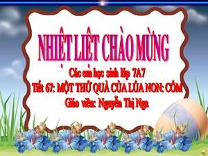 Bài giảng Ngữ văn Lớp 7 - Tiết 67: Văn bản Một thứ quà của lúa non Cốm - Nguyễn Thị Nga