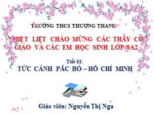 Bài giảng Ngữ văn Lớp 8 - Tiết 81: Văn bản Tức cảnh Pác Bó - Năm học 2017-2018 - Nguyễn Thị Nga