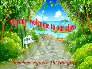 Bài giảng Tiếng anh Lớp 6 - Unit 4, Lesson 5: Skills 1 - Năm học 2018-2019 - Nguyễn Thị Hồng Vân