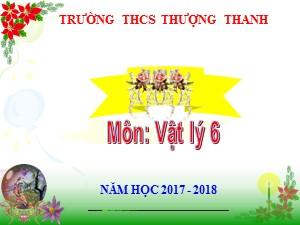 Bài giảng Vật lí Lớp 6 - Bài 10: Lực kế. Phép đo lực trọng lực và khối lượng - Năm học 2017-2018 - Trường THCS Thượng Thanh