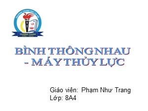 Bài giảng Vật lí Lớp 8 - Bài 9: Bình thông nhau. Máy thủy lực - Năm học 2017-2018 - Phạm Như Trang